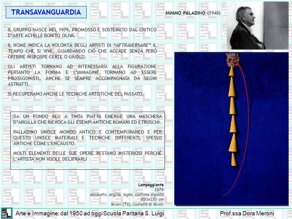 Arte e Immagine: dal 1950 ad oggiScuola Paritaria S. LuigiProf.ssa Dora Meroni TRANSAVANGUARDIA MIMMO PALADINO (1948) IL GRUPPO NASCE NEL 1979, PROMOS