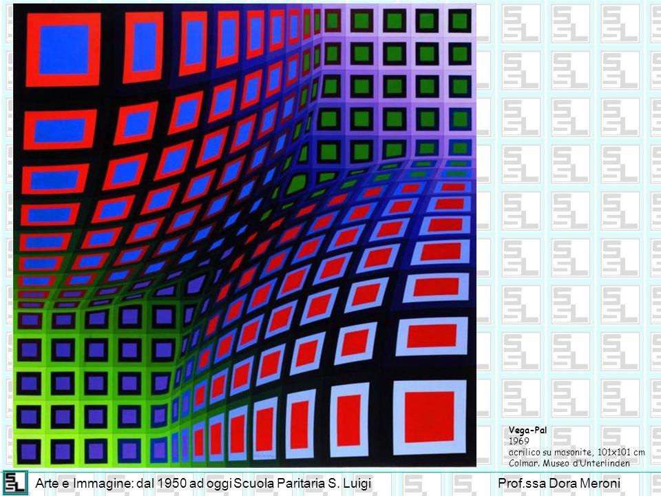 Arte e Immagine: dal 1950 ad oggiScuola Paritaria S. LuigiProf.ssa Dora Meroni Vega-Pal 1969 acrilico su masonite, 101x101 cm Colmar. Museo dUnterlind