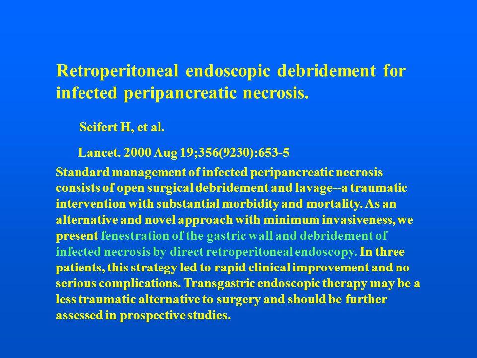 Retroperitoneal endoscopic debridement for infected peripancreatic necrosis. Seifert H, et al. Standard management of infected peripancreatic necrosis