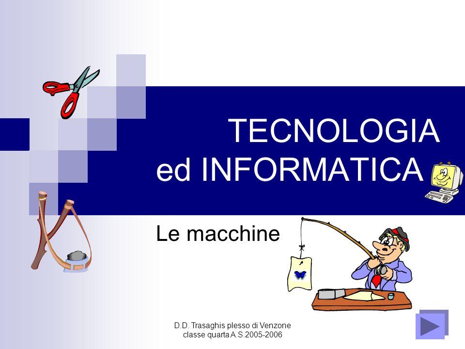 D.D. Trasaghis plesso di Venzone classe quarta A.S.2005-2006 TECNOLOGIA ed INFORMATICA Le macchine
