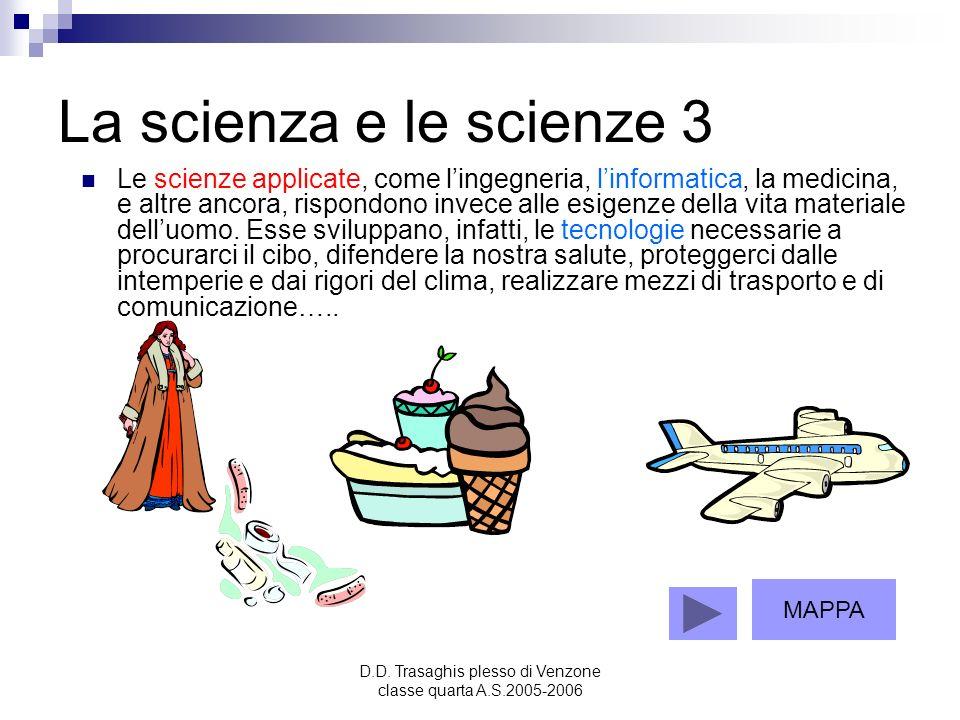 D.D. Trasaghis plesso di Venzone classe quarta A.S.2005-2006 La scienza e le scienze 3 Le scienze applicate, come lingegneria, linformatica, la medici