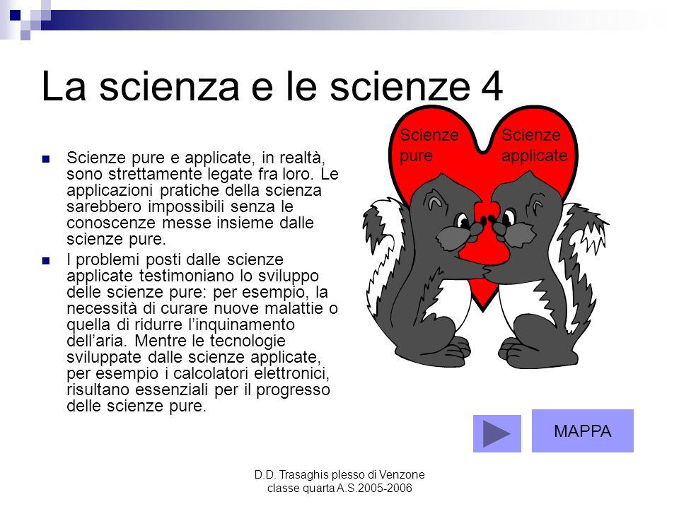 D.D. Trasaghis plesso di Venzone classe quarta A.S.2005-2006 La scienza e le scienze 4 Scienze pure e applicate, in realtà, sono strettamente legate f