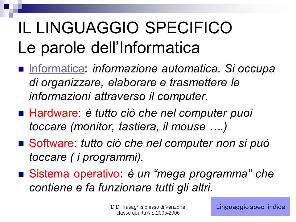 D.D. Trasaghis plesso di Venzone classe quarta A.S.2005-2006 IL LINGUAGGIO SPECIFICO Le parole dellInformatica Informatica: informazione automatica. S