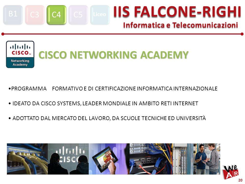 Informatica e Telecomunicazioni C3C4C5 IIS FALCONE-RIGHI S1 B1 Liceo 20 CISCO NETWORKING ACADEMY PROGRAMMA FORMATIVO E DI CERTIFICAZIONE INFORMATICA I