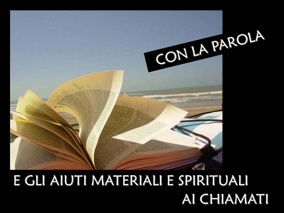 C O N L A P A R O L A E GLI AIUTI MATERIALI E SPIRITUALI AI CHIAMATI