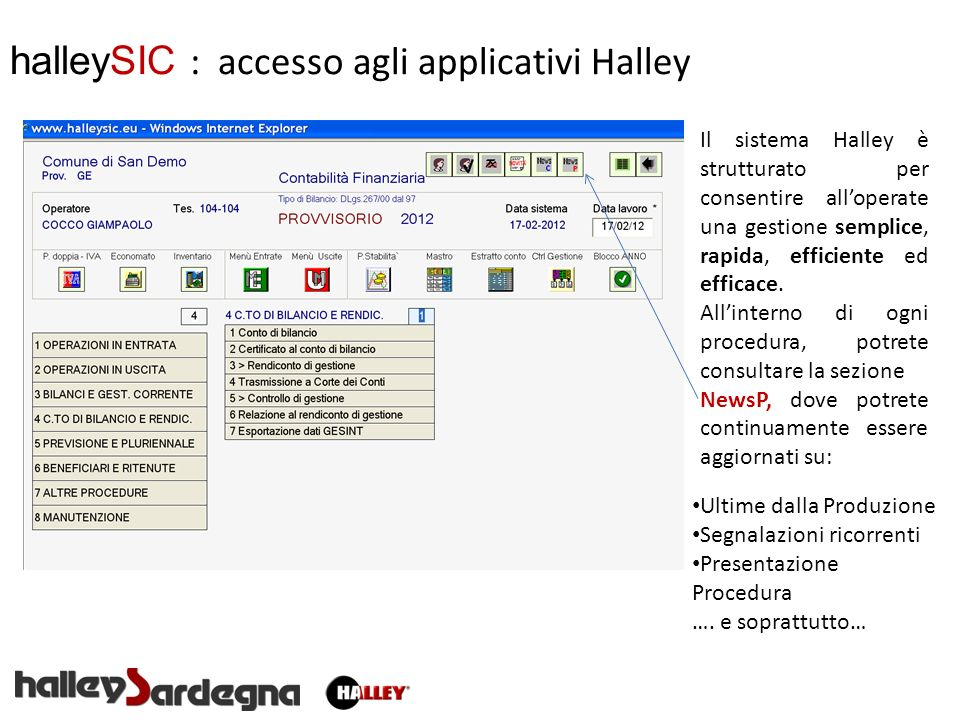 halleySIC : accesso agli applicativi Halley Il sistema Halley è strutturato per consentire alloperate una gestione semplice, rapida, efficiente ed eff