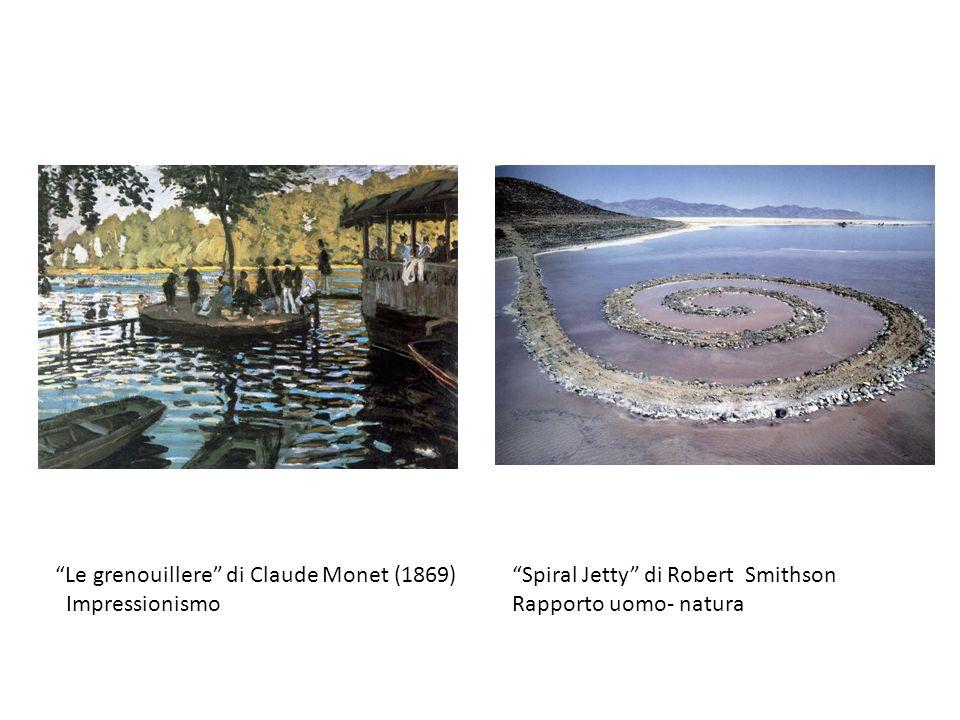 Le grenouillere di Claude Monet (1869) Impressionismo Spiral Jetty di Robert Smithson Rapporto uomo- natura