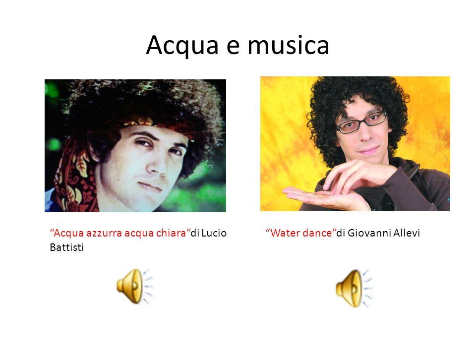 Acqua e musica Acqua azzurra acqua chiaradi Lucio Battisti Water dancedi Giovanni Allevi