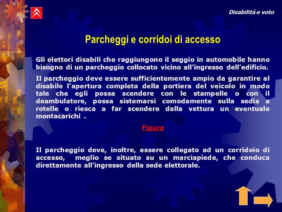 Disabilità e voto Parcheggi e corridoi di accesso Un parcheggio accessibile ai furgoni è utilissimo anche per le auto.