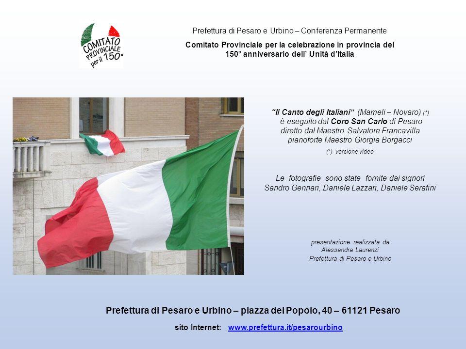 sito Internet: www.prefettura.it/pesarourbinowww.prefettura.it/pesarourbino Il Canto degli Italiani (Mameli – Novaro) (*) è eseguito dal Coro San Carl