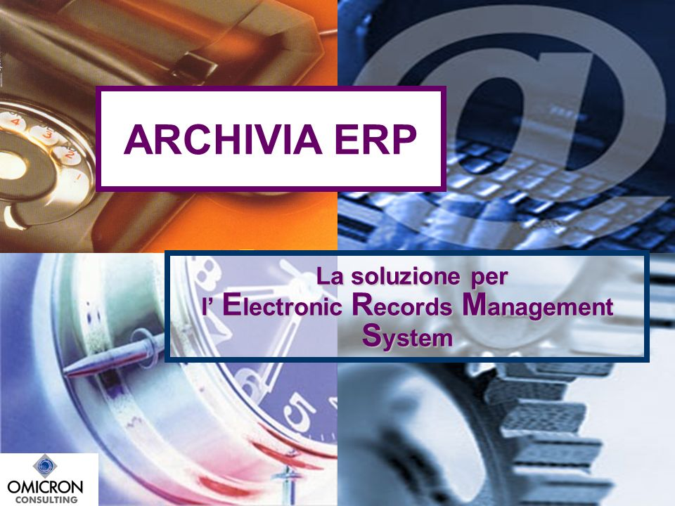 La soluzione per l E lectronic R ecords M anagement S ystem La soluzione per l E lectronic R ecords M anagement S ystem ARCHIVIA ERP