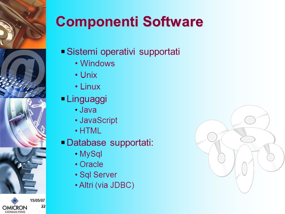 22 15/05/07 Sistemi operativi supportati Windows Unix Linux Linguaggi Java JavaScript HTML Database supportati: MySql Oracle Sql Server Altri (via JDB