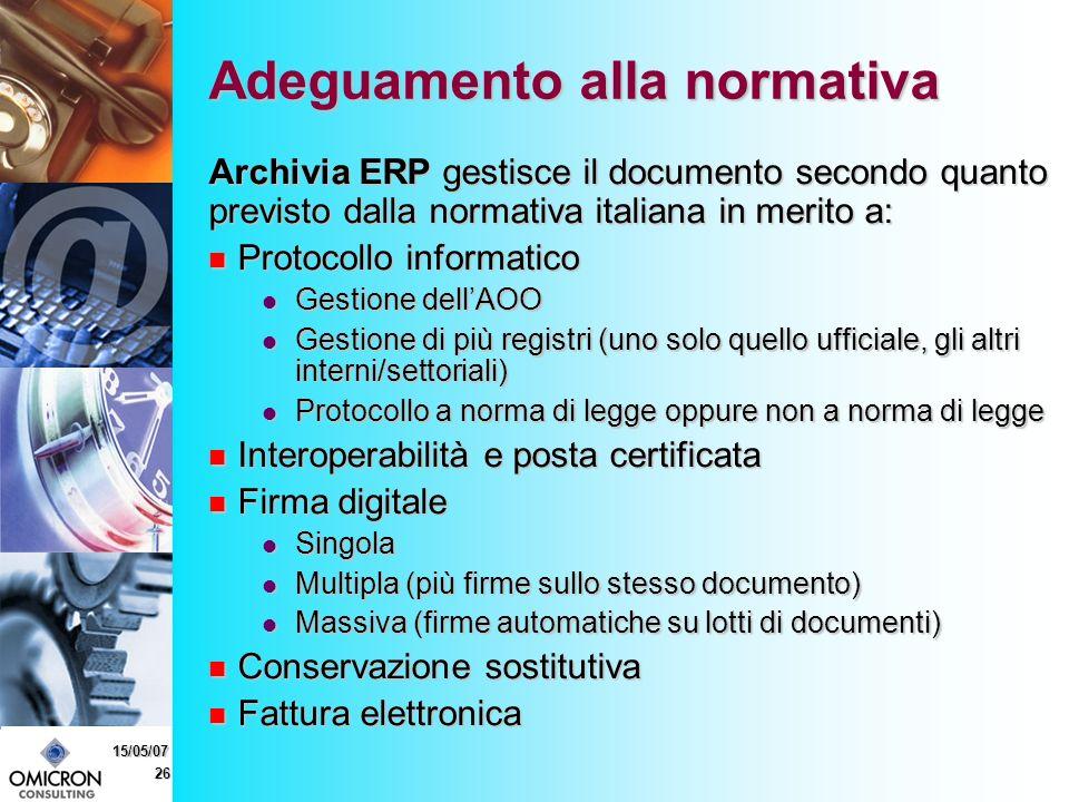 26 15/05/07 Adeguamento alla normativa Archivia ERP gestisce il documento secondo quanto previsto dalla normativa italiana in merito a: Protocollo informatico Protocollo informatico Gestione dellAOO Gestione dellAOO Gestione di più registri (uno solo quello ufficiale, gli altri interni/settoriali) Gestione di più registri (uno solo quello ufficiale, gli altri interni/settoriali) Protocollo a norma di legge oppure non a norma di legge Protocollo a norma di legge oppure non a norma di legge Interoperabilità e posta certificata Interoperabilità e posta certificata Firma digitale Firma digitale Singola Singola Multipla (più firme sullo stesso documento) Multipla (più firme sullo stesso documento) Massiva (firme automatiche su lotti di documenti) Massiva (firme automatiche su lotti di documenti) Conservazione sostitutiva Conservazione sostitutiva Fattura elettronica Fattura elettronica