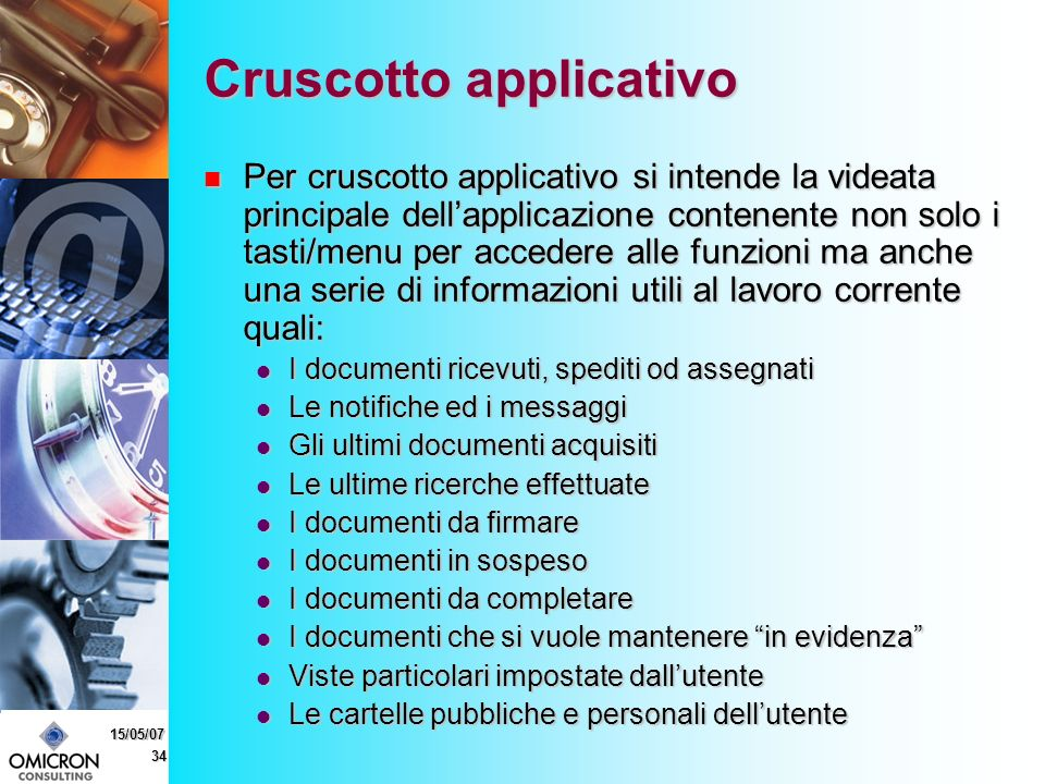 34 15/05/07 Cruscotto applicativo Per cruscotto applicativo si intende la videata principale dellapplicazione contenente non solo i tasti/menu per acc