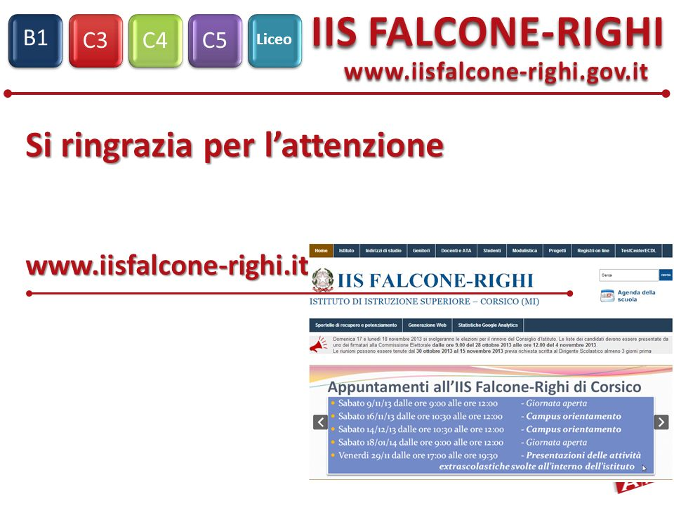 C3C4C5 IIS FALCONE-RIGHI S1 B1 Liceo Si ringrazia per lattenzione Si ringrazia per lattenzione www.iisfalcone-righi.it www.iisfalcone-righi.gov.it