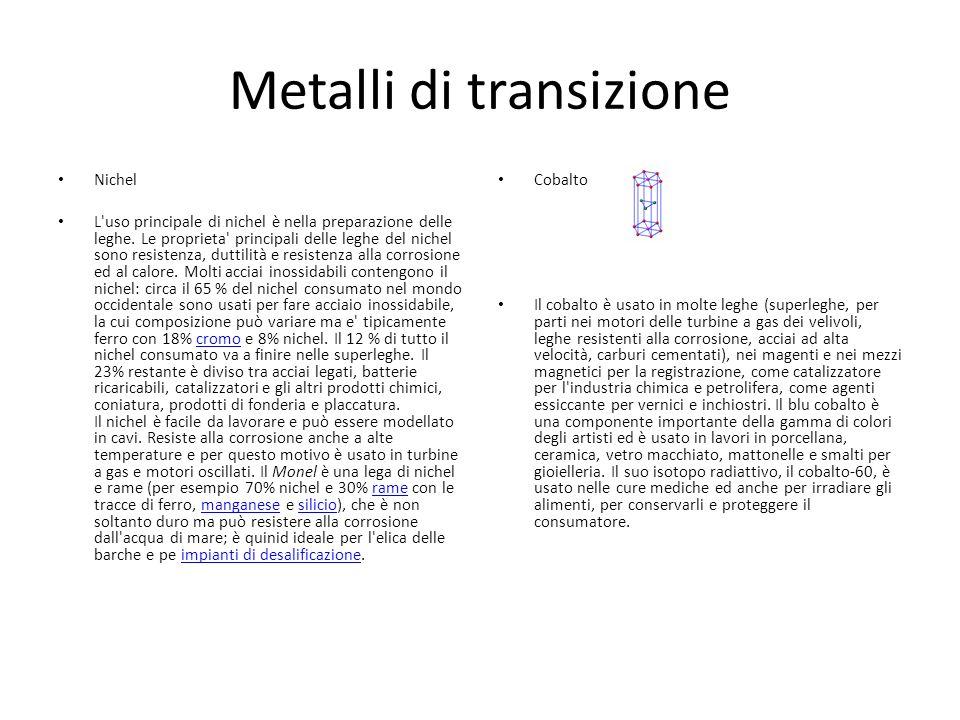 Metalli di transizione Nichel L'uso principale di nichel è nella preparazione delle leghe. Le proprieta' principali delle leghe del nichel sono resist