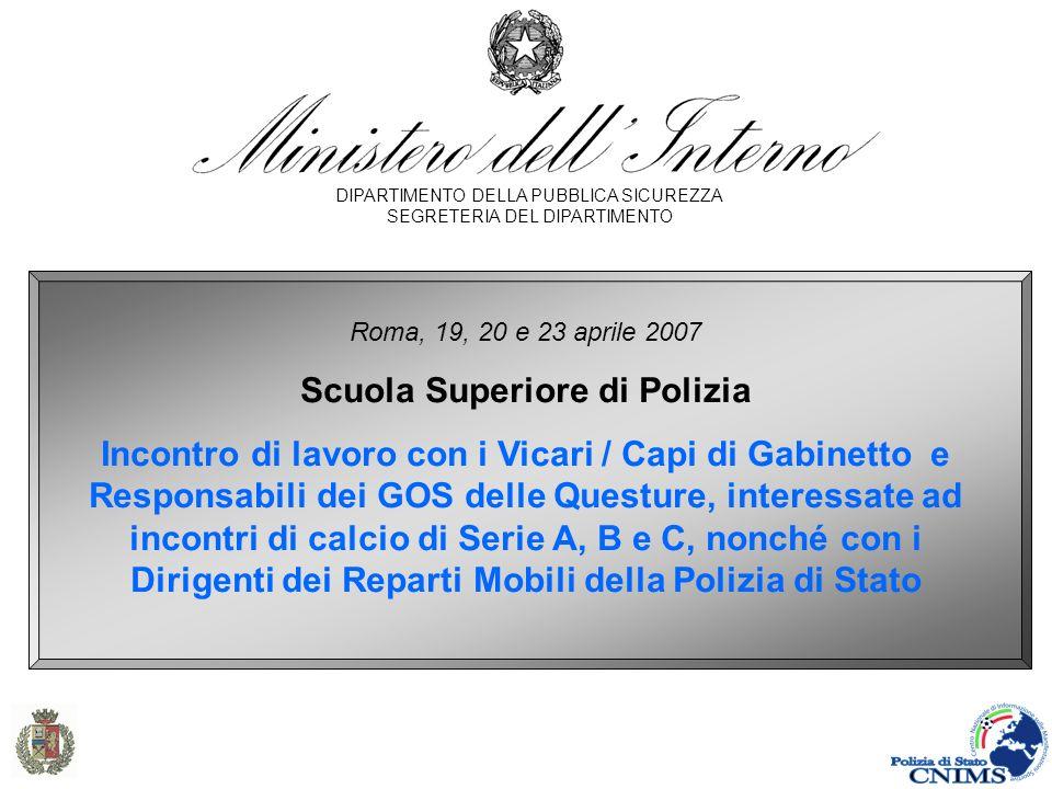 Dipartimento della P.S. – Ufficio Ordine Pubblico DIPARTIMENTO DELLA PUBBLICA SICUREZZA SEGRETERIA DEL DIPARTIMENTO Roma, 19, 20 e 23 aprile 2007 Scuo