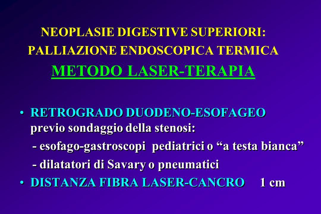 DIGESTIVE SUPERIORI NEOPLASIE DIGESTIVE SUPERIORI: PALLIAZIONE ENDOSCOPICA TERMICA METODO LASER-TERAPIA RETROGRADO DUODENO-ESOFAGEO previo sondaggio d