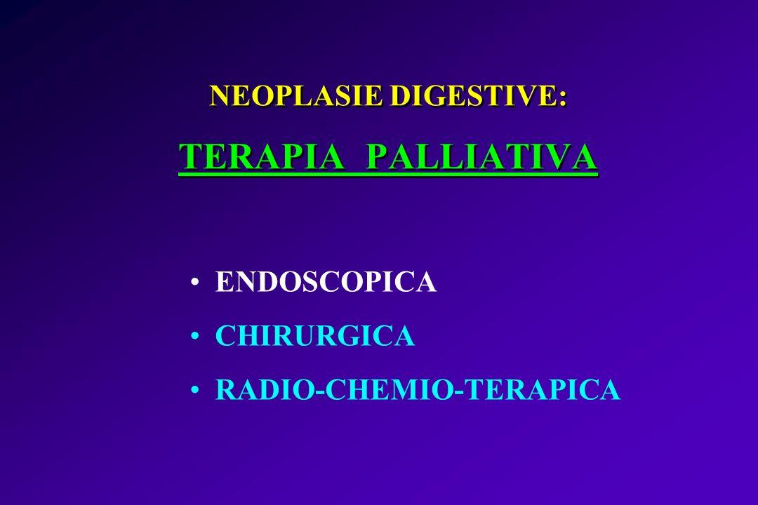 NEOPLASIE DIGESTIVE: TERAPIA PALLIATIVA ENDOSCOPICA CHIRURGICA RADIO-CHEMIO-TERAPICA