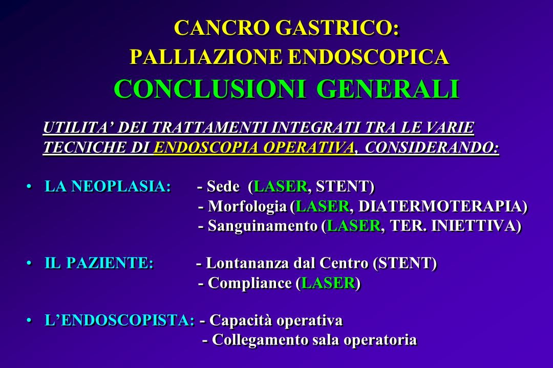: CANCRO GASTRICO: PALLIAZIONE ENDOSCOPICA CONCLUSIONI GENERALI UTILITA DEI TRATTAMENTI INTEGRATI TRA LE VARIE TECNICHE DI ENDOSCOPIA OPERATIVA, CONSI