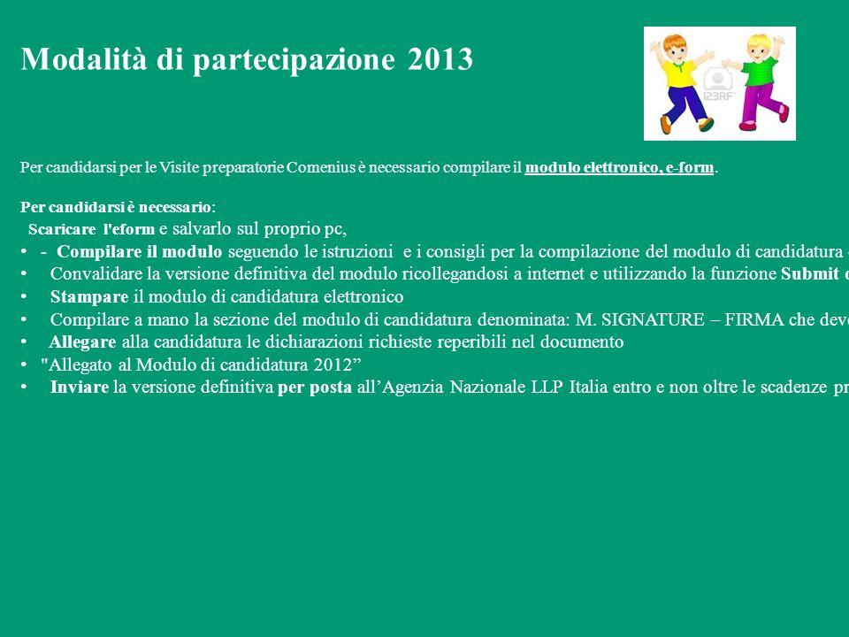 Modalità di partecipazione 2013 Per candidarsi per le Visite preparatorie Comenius è necessario compilare il modulo elettronico, e-form.