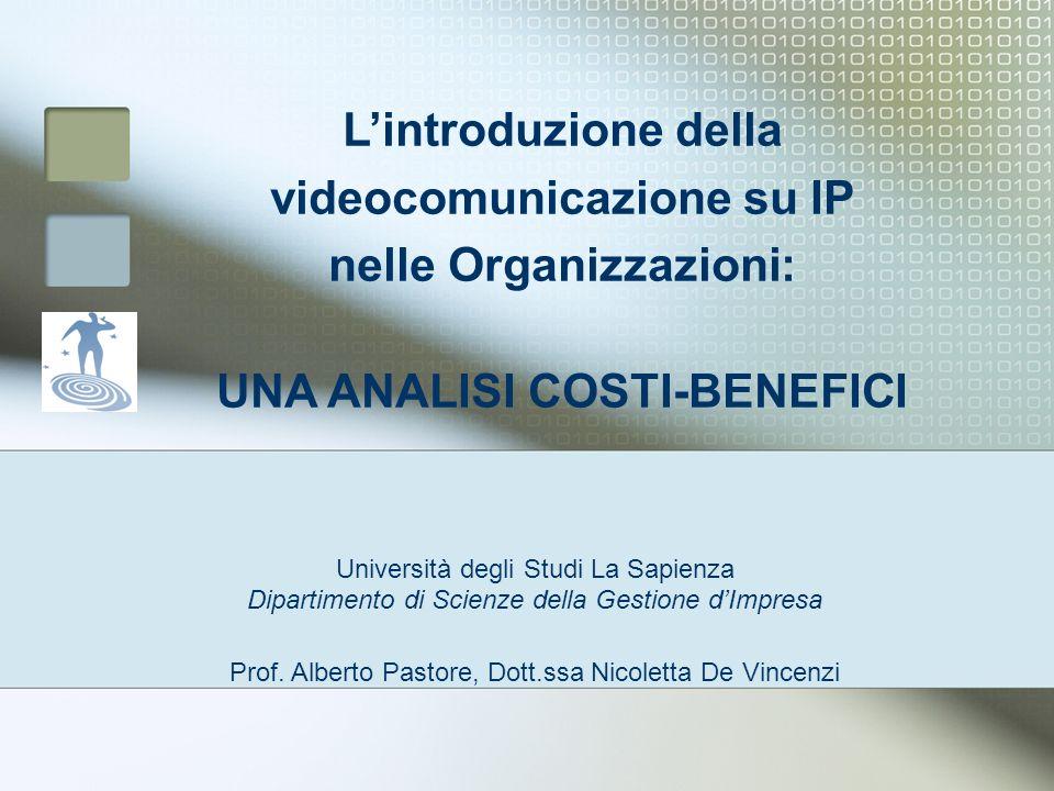 Lintroduzione della videocomunicazione su IP nelle Organizzazioni: UNA ANALISI COSTI-BENEFICI Università degli Studi La Sapienza Dipartimento di Scien