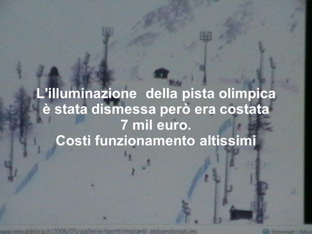L'illuminazione della pista olimpica è stata dismessa però era costata 7 mil euro. Costi funzionamento altissimi