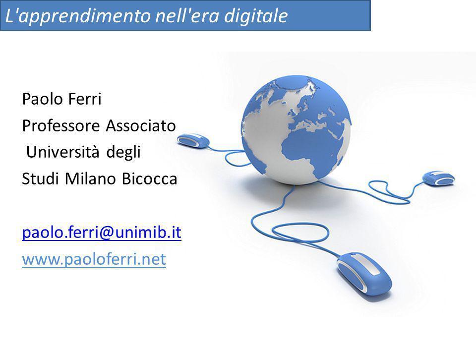 Paolo Ferri Professore Associato Università degli Studi Milano Bicocca paolo.ferri@unimib.it www.paoloferri.net L'apprendimento nell'era digitale