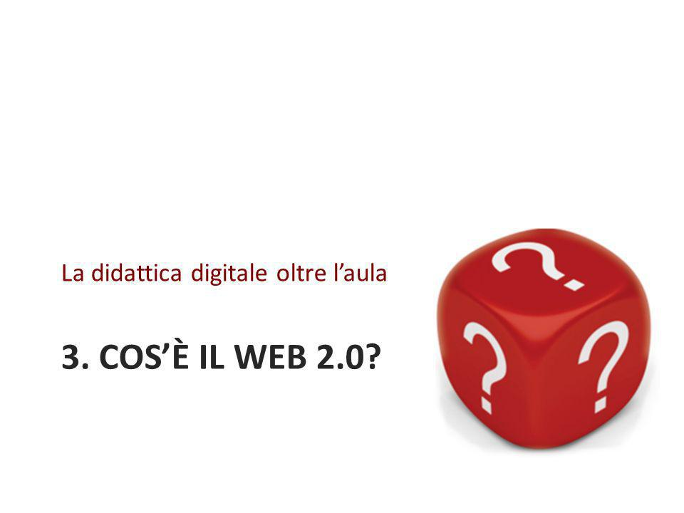 3. COSÈ IL WEB 2.0? La didattica digitale oltre laula