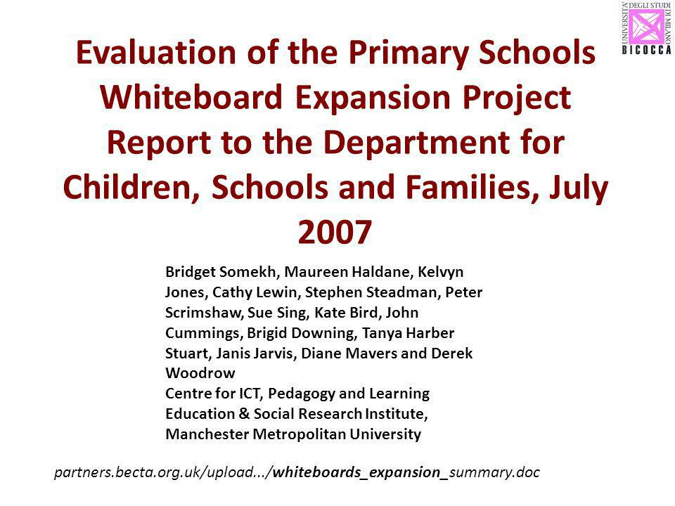 Evaluation of the Primary Schools Whiteboard Expansion Project Report to the Department for Children, Schools and Families, July 2007 Bridget Somekh,