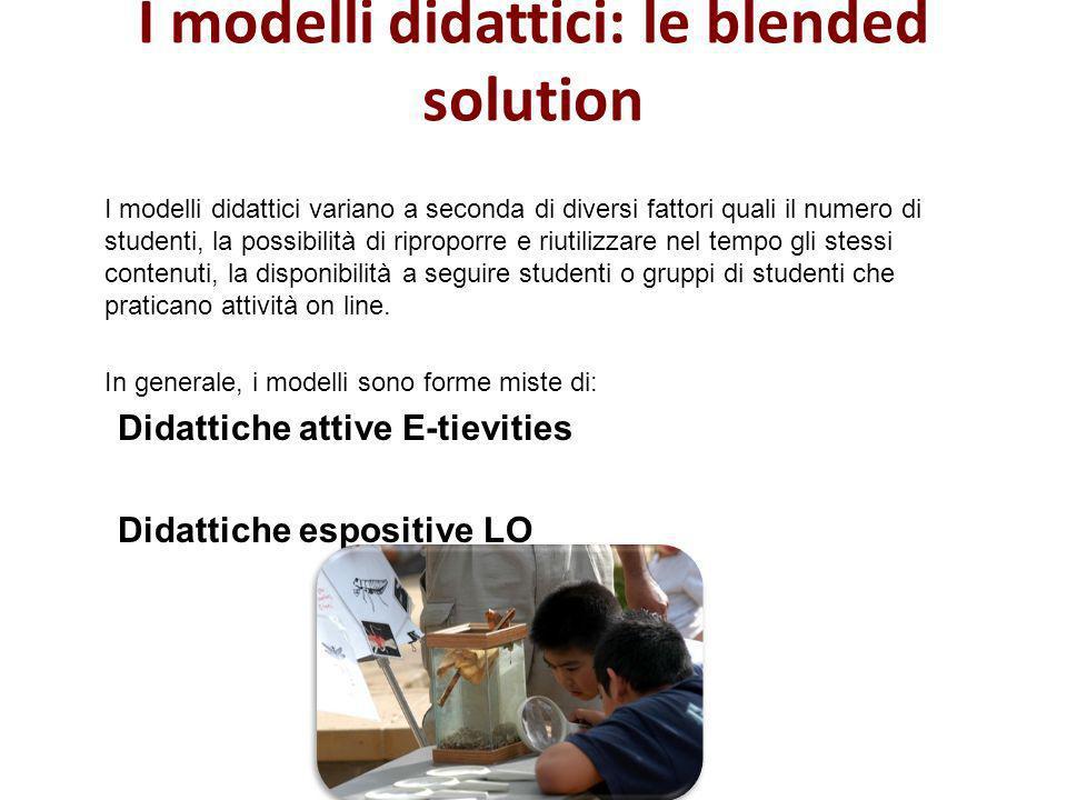 I modelli didattici: le blended solution I modelli didattici variano a seconda di diversi fattori quali il numero di studenti, la possibilità di ripro