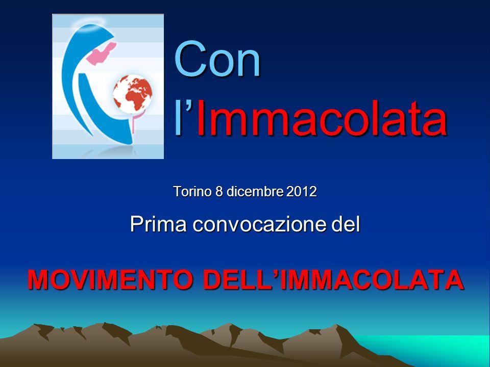 Con lImmacolata Torino 8 dicembre 2012 Prima convocazione del MOVIMENTO DELLIMMACOLATA