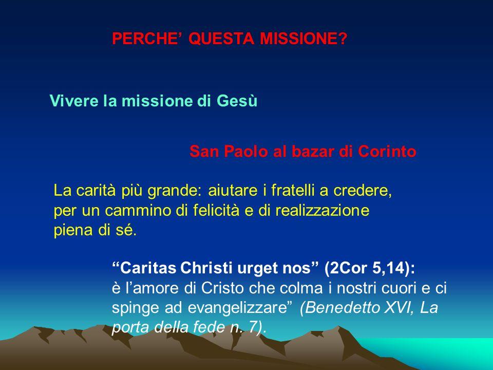 Vivere la missione di Gesù San Paolo al bazar di Corinto La carità più grande: aiutare i fratelli a credere, per un cammino di felicità e di realizzazione piena di sé.