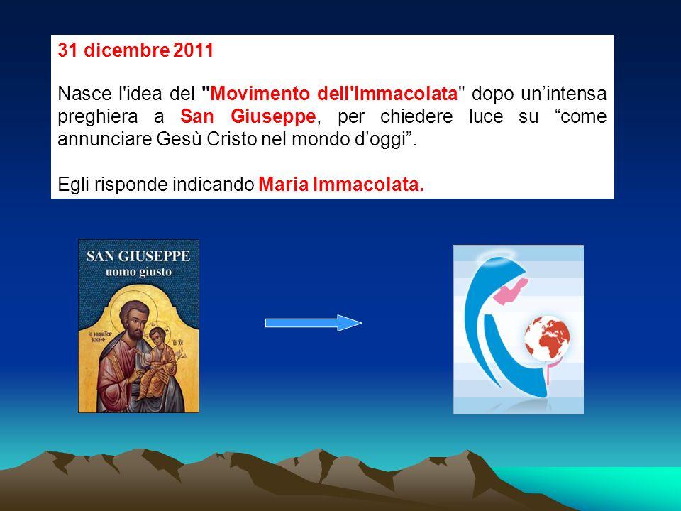 31 dicembre 2011 Nasce l idea del Movimento dell Immacolata dopo unintensa preghiera a San Giuseppe, per chiedere luce su come annunciare Gesù Cristo nel mondo doggi.