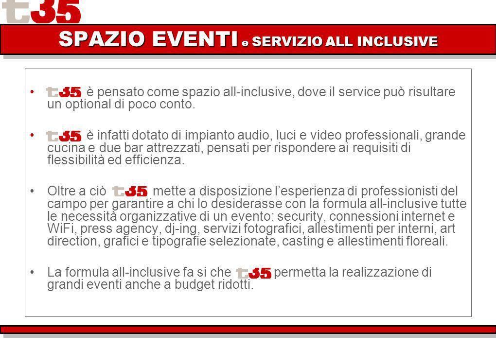 SPAZIO EVENTI e SERVIZIO ALL INCLUSIVE è pensato come spazio all-inclusive, dove il service può risultare un optional di poco conto.
