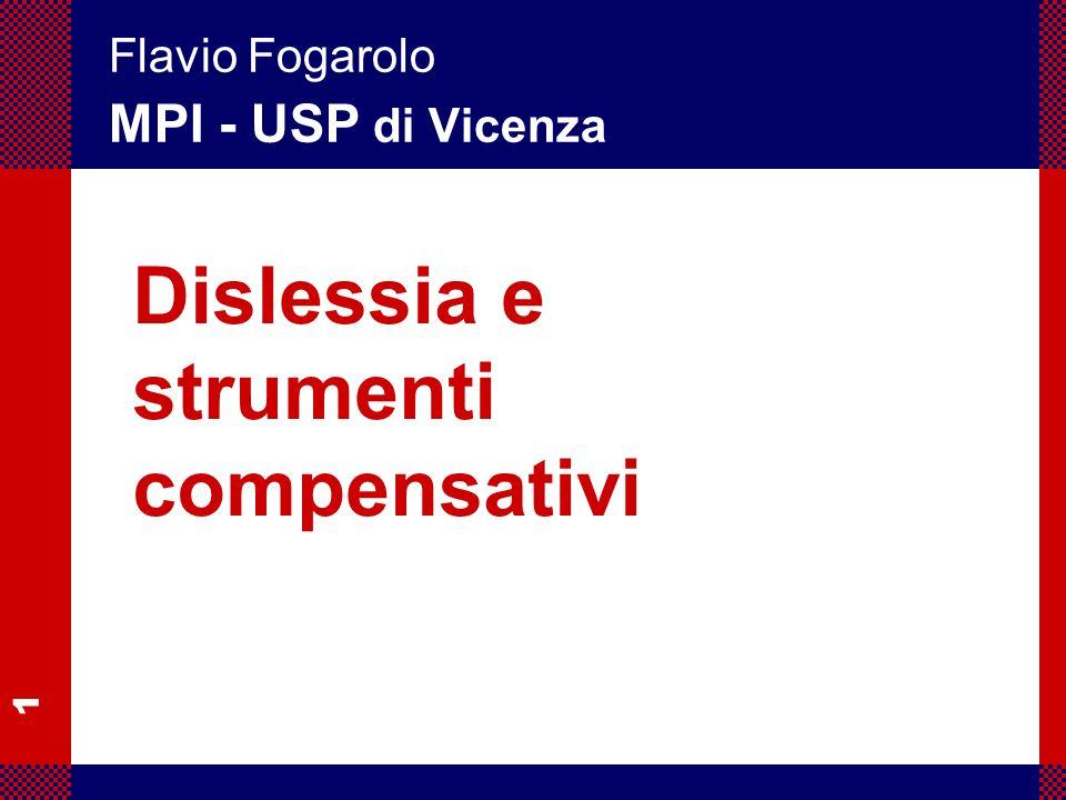 1 Flavio Fogarolo – USP di Vicenza Dislessia e strumenti compensativi Flavio Fogarolo MPI - USP di Vicenza