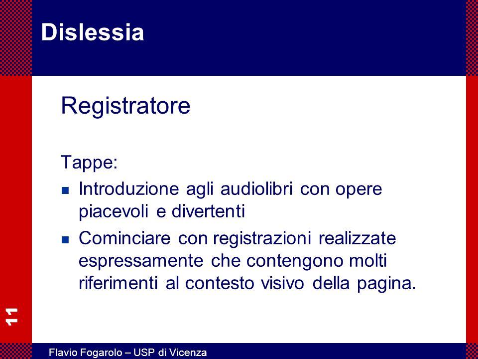 11 Flavio Fogarolo – USP di Vicenza Dislessia Registratore Tappe: n Introduzione agli audiolibri con opere piacevoli e divertenti n Cominciare con reg