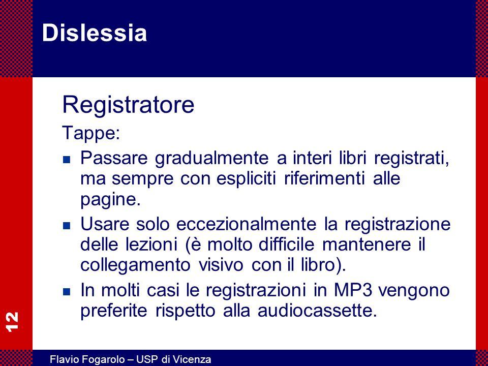 12 Flavio Fogarolo – USP di Vicenza Dislessia Registratore Tappe: n Passare gradualmente a interi libri registrati, ma sempre con espliciti riferiment