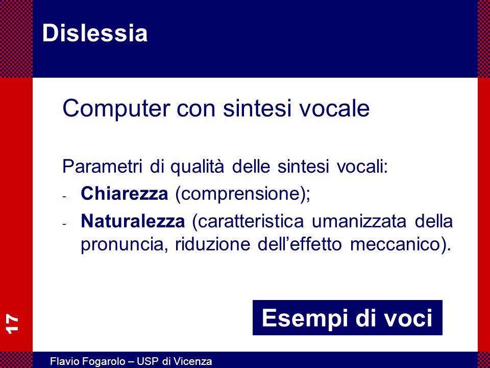 17 Flavio Fogarolo – USP di Vicenza Dislessia Computer con sintesi vocale Parametri di qualità delle sintesi vocali: - Chiarezza (comprensione); - Nat