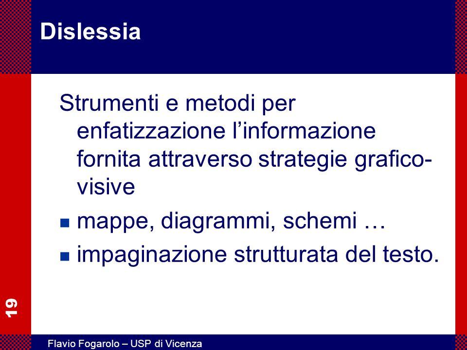 19 Flavio Fogarolo – USP di Vicenza Dislessia Strumenti e metodi per enfatizzazione linformazione fornita attraverso strategie grafico- visive n mappe