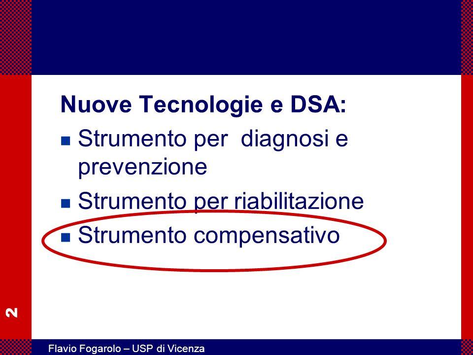 2 Flavio Fogarolo – USP di Vicenza Nuove Tecnologie e DSA: n Strumento per diagnosi e prevenzione n Strumento per riabilitazione n Strumento compensat