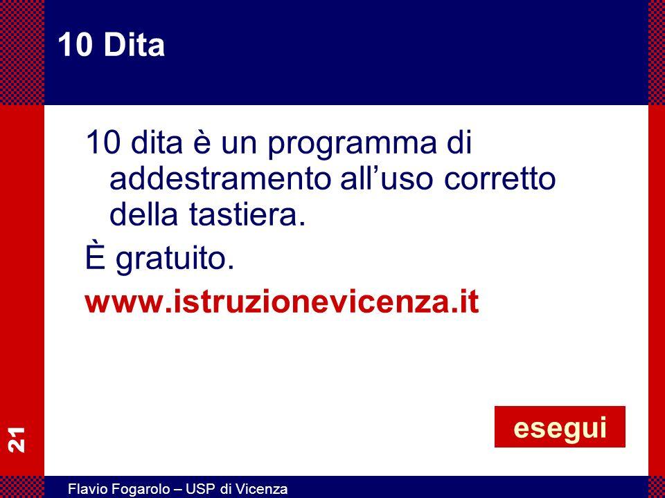 21 Flavio Fogarolo – USP di Vicenza 10 Dita 10 dita è un programma di addestramento alluso corretto della tastiera. È gratuito. www.istruzionevicenza.