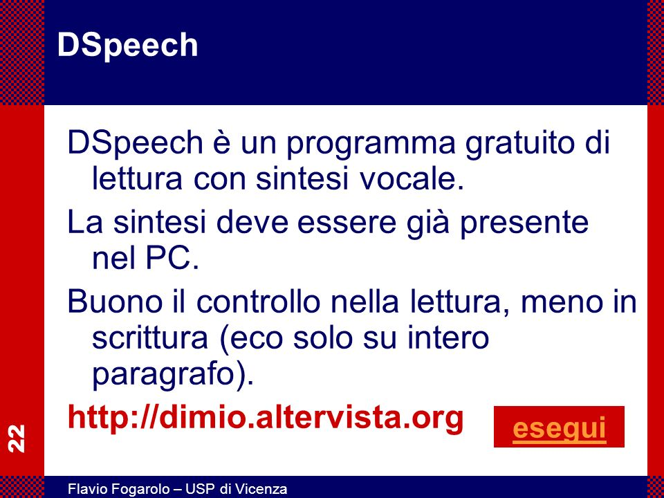22 Flavio Fogarolo – USP di Vicenza DSpeech DSpeech è un programma gratuito di lettura con sintesi vocale. La sintesi deve essere già presente nel PC.