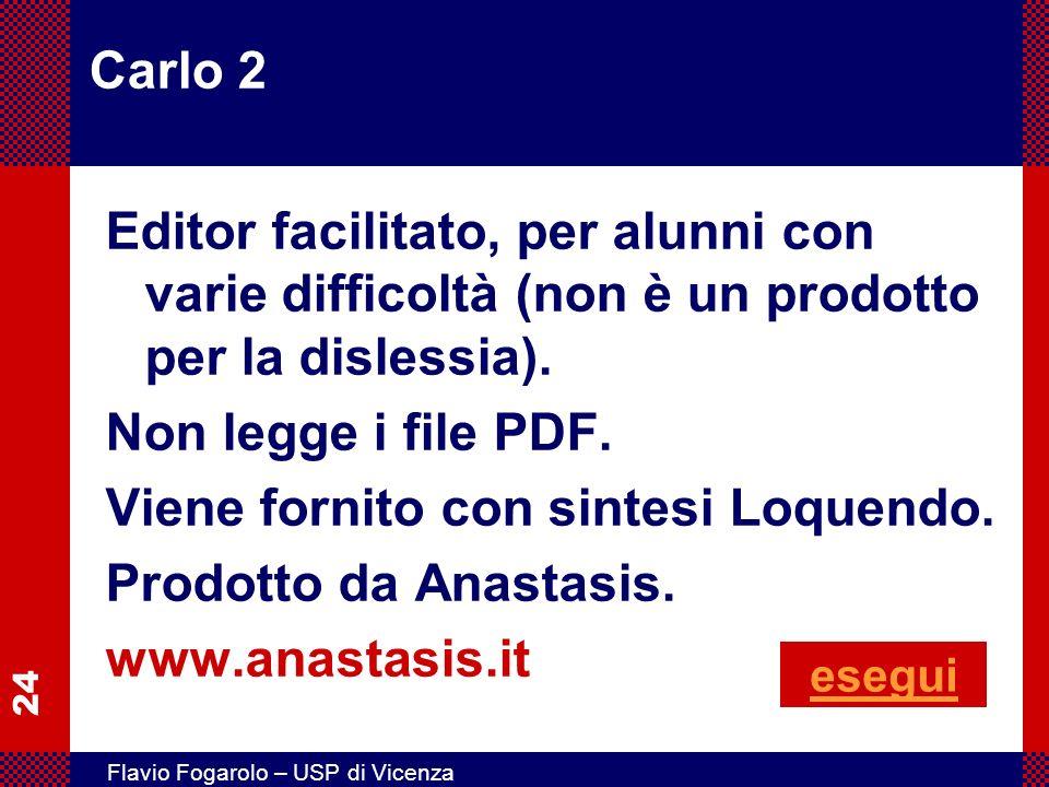 24 Flavio Fogarolo – USP di Vicenza Carlo 2 Editor facilitato, per alunni con varie difficoltà (non è un prodotto per la dislessia). Non legge i file