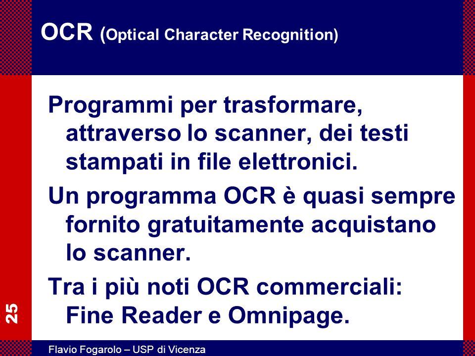 25 Flavio Fogarolo – USP di Vicenza OCR ( Optical Character Recognition) Programmi per trasformare, attraverso lo scanner, dei testi stampati in file