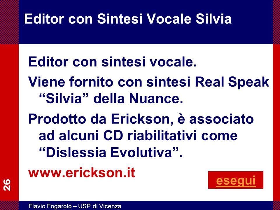 26 Flavio Fogarolo – USP di Vicenza Editor con Sintesi Vocale Silvia Editor con sintesi vocale. Viene fornito con sintesi Real Speak Silvia della Nuan