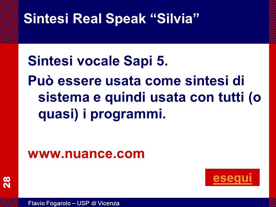 28 Flavio Fogarolo – USP di Vicenza Sintesi Real Speak Silvia Sintesi vocale Sapi 5. Può essere usata come sintesi di sistema e quindi usata con tutti