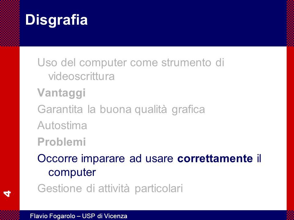 4 Flavio Fogarolo – USP di Vicenza Disgrafia Uso del computer come strumento di videoscrittura Vantaggi Garantita la buona qualità grafica Autostima P