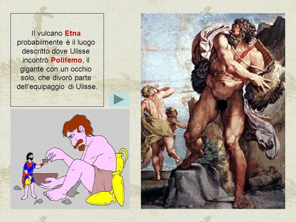 Il vulcano Etna probabilmente è il luogo descritto dove Ulisse incontrò Polifemo, il gigante con un occhio solo, che divorò parte dellequipaggio di Ul