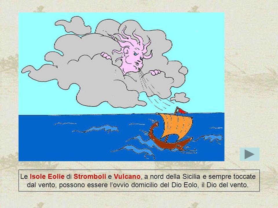 Le Isole Eolie di Stromboli e Vulcano, a nord della Sicilia e sempre toccate dal vento, possono essere lovvio domicilio del Dio Eolo, il Dio del vento